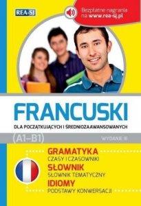 Francuski dla początkujących i średniozaawansowanych z nagraniami. Gramatyka. Słownik. Idiomy