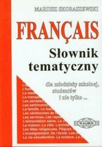 Francais. Słownik tematyczny. Dla młodzieży szkolnej, studentów i nie tylko... (wersja podstawowa)