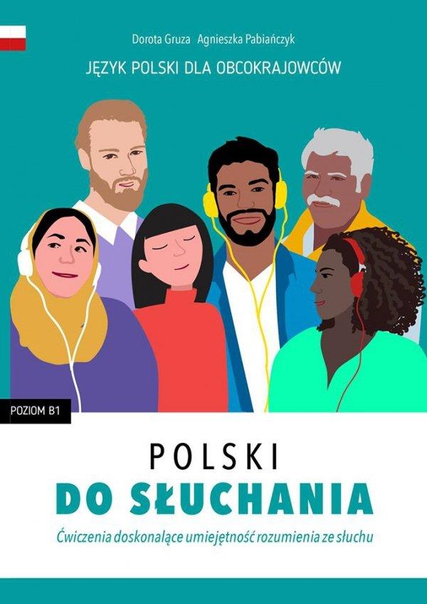 Polski do słuchania. Ćwiczenia rozwijające umiejętność rozumienia ze słuchu z nagraniami