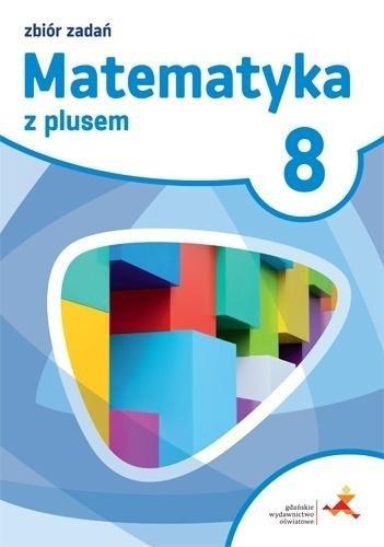 Matematyka SP 8 Z plusem Zbiór zadań w.2018 GWO