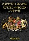 Ostatnia wojna Austro-Węgier 1914-1918 t. I/2