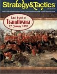 Strategy & Tactics # 314 Last Stand at Isandlwana, 22 January 1879
