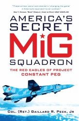 America's Secret MiG Squadron The Red Eagles of Project CONSTANT PEG (General Military)