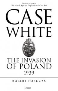 Case White. THE INVASION OF POLAND 1939 Hardcover