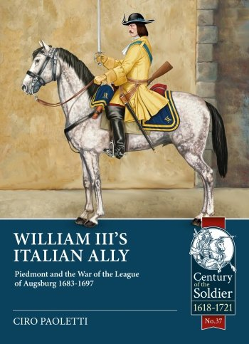 WILLIAM III'S ITALIAN ALLY. Piedmont and the War of the League of Augsburg 1683-1697