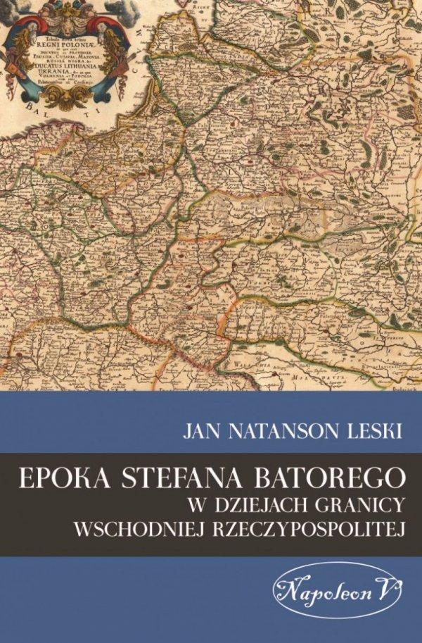 Epoka Stefana Batoregow dziejach granicy wschodniej Rzeczypospolitej