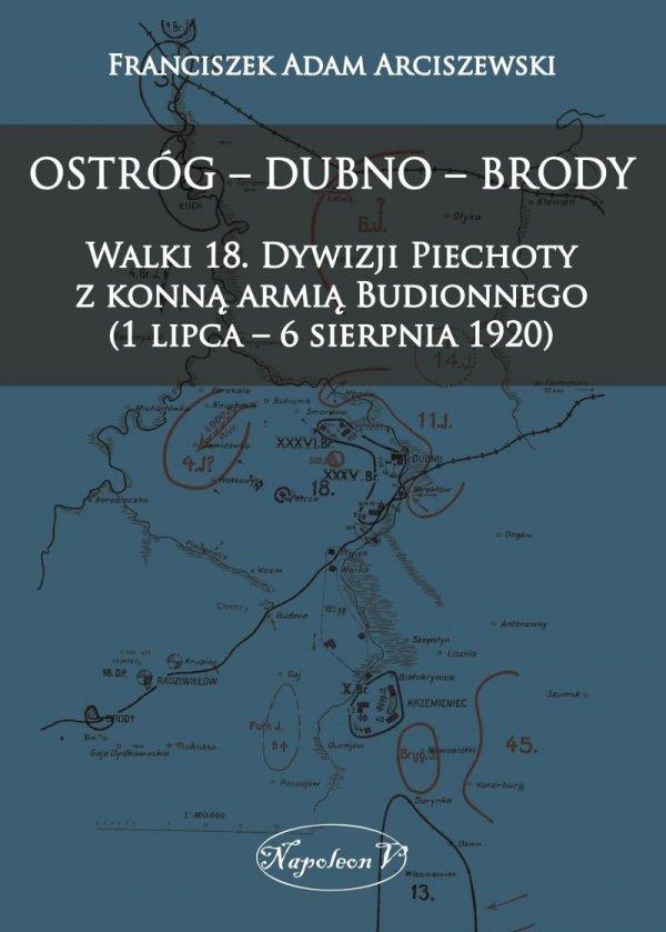 OSTRÓG – DUBNO – BRODY. Walki 18. Dywizji Piechoty z konną armią Budionnego