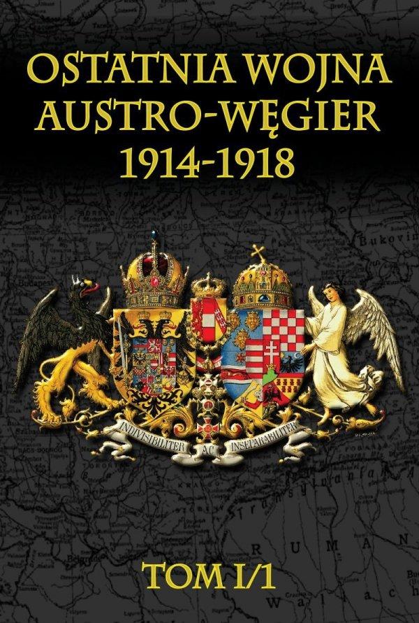 Ostatnia wojna Austro-Węgier 1914-1918 t. I/1