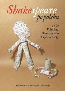 Shakespeare po polsku 20 lat Polskiego Towarzystwa Szekspirowskiego