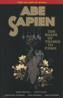 ABE SAPIEN VOL 04 THE SHAPE OF THINGS TO COME SC