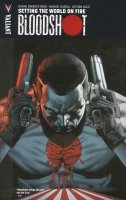 BLOODSHOT VOL 01 SETTING THE WORLD ON FIRE SC