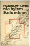 NIE BYŁEM KOLUMBEM - Stanisław Bayer 1977