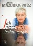 JAK USZCZYPNIE BĘDZIE ZNAK Anna Mazurkiewicz 2007