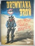 DREWNIANA BROŃ - George Owen Baxter 1989