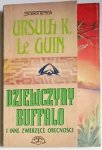 DZIEWCZYNY BUFFALO - Ursula K. Le Guin 1993