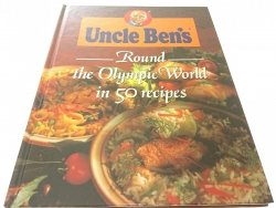 UNCLE BEN'S. ROUND THE OLYMPIC WORLD IN 50 RECIPES