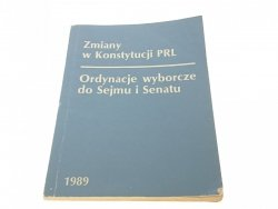 ZMIANY W KONSTYTUCJI PRL. ORDYNACJE WYBORCZE 1989