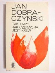 TAK BIAŁY, JAK CZERWONA JEST KREW - Jan Dobraczyński 1972