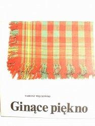 GINĄCE PIĘKNO - Tadeusz Więckowski