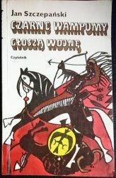CZARNE WAMPUMY GŁOSZĄ WOJNĘ - Jan Szczepański 1978