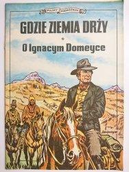 GDZIE ZIEMIA DRŻY O IGNACYM DOMEYCE - St. Weinfeld 1988
