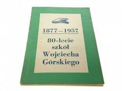 80-LECIE SZKÓŁ WOJCIECHA GÓRSKIEGO 1877-1957