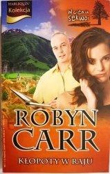 KŁOPOTY W RAJU – Robyn Carr 2010