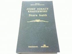 STARA BAŚŃ - Józef Ignacy Kraszewski 2003