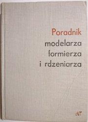 PORADNIK MODELARZA, FORMIERZA I RDZENIARZA - Piwoński 1967