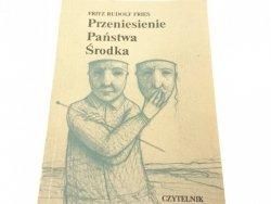 PRZENIESIENIE PAŃSTWA ŚRODKA - Fritz Rudolf Fries
