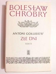 BOLESŁAW CHROBRY CZĘŚĆ III ZŁE DNI TOM II - Antoni Gołubiew 1971