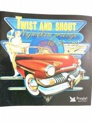 TWIST AND SHOUT. NAJWIĘKSZE PRZEBOJE LAT 50. I 60. 1997