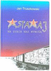 WSTAWAJ, NA SYBIR NAS WYWOŻĄ! - Jan Truszkowski 2003