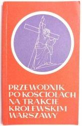 PRZEWODNIK PO KOŚCIOŁACH NA TRAKCIE KRÓLEWSKIM WARSZAWY - Ks. Andrzej Luft 1981