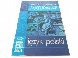 TEMATY I ZAGADNIENIA MATURALNE. JĘZYK POLSKI 2003