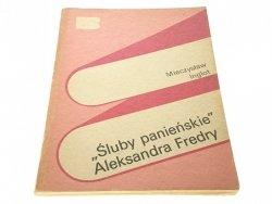 ŚLUBY PANIEŃSKIE A. FREDRY - MIECZYSŁAW INGLOT