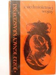 Z SIEDMIOLETNIEJ WOJNY - Józef Ignacy Kraszewski 1974