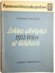 LEKKA ATLETYKA 1953 ROKU W LICZBACH - Głuszek