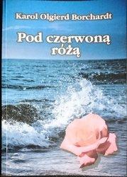POD CZERWONĄ RÓŻĄ - Karol Olgierd Borchardt 2002