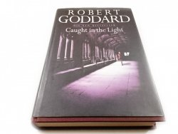 CAUGHT IN THE LIGHT - Robert Goddard 1988