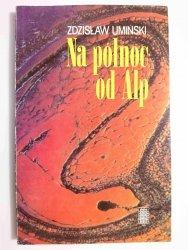 NA PÓŁNOC OD ALP - Zdzisław Umiński 1988