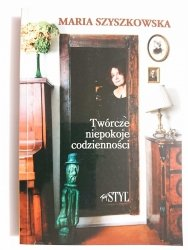 TWÓRCZE NIEPOKOJE CODZIENNOŚCI - Maria Szyszkowska 1999