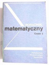 PORADNIK MATEMATYCZNY CZĘŚĆ 1 - red. Dziubiński 1985