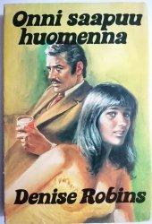 ONNI SAAPUU HUOMENNA - Denise Robins 1978