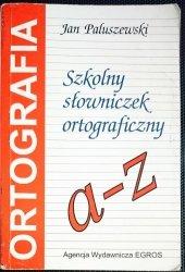 SZKOLNY SŁOWNICZEK ORTOGRAFICZNY A-Z - Paluszewski