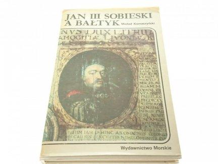 JAN III SOBIESKI A BAŁTYK - Michał Komaszyński