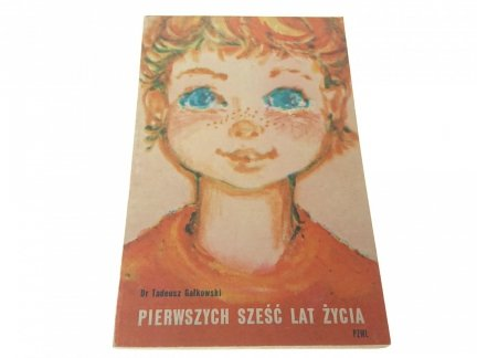PIERWSZYCH SZEŚĆ LAT ŻYCIA - Dr Tadeusz Gałkowski