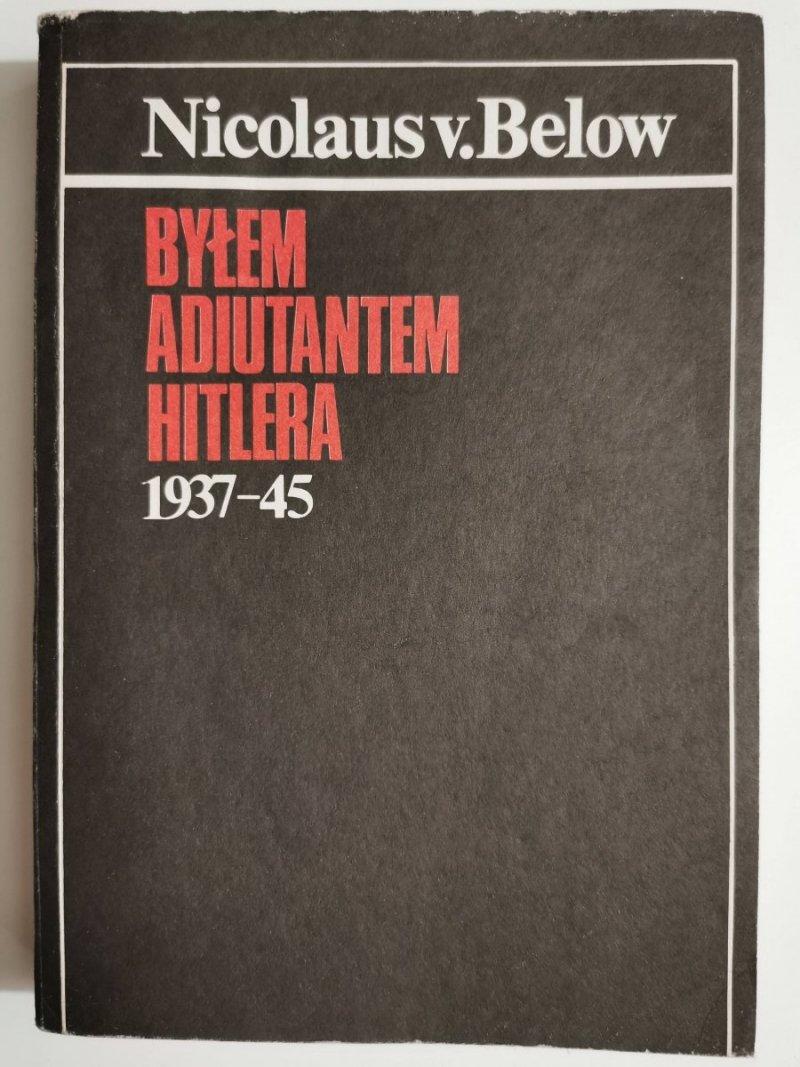 BYŁEM ADIUTANTEM HITLERA 1937-45 - Nicolaus v. Below 1990