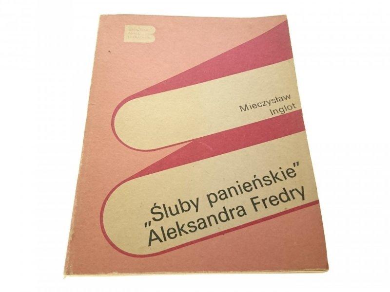 'ŚLUBY PANIEŃSKIE' ALEKSANDRA FREDRY - M. Inglot