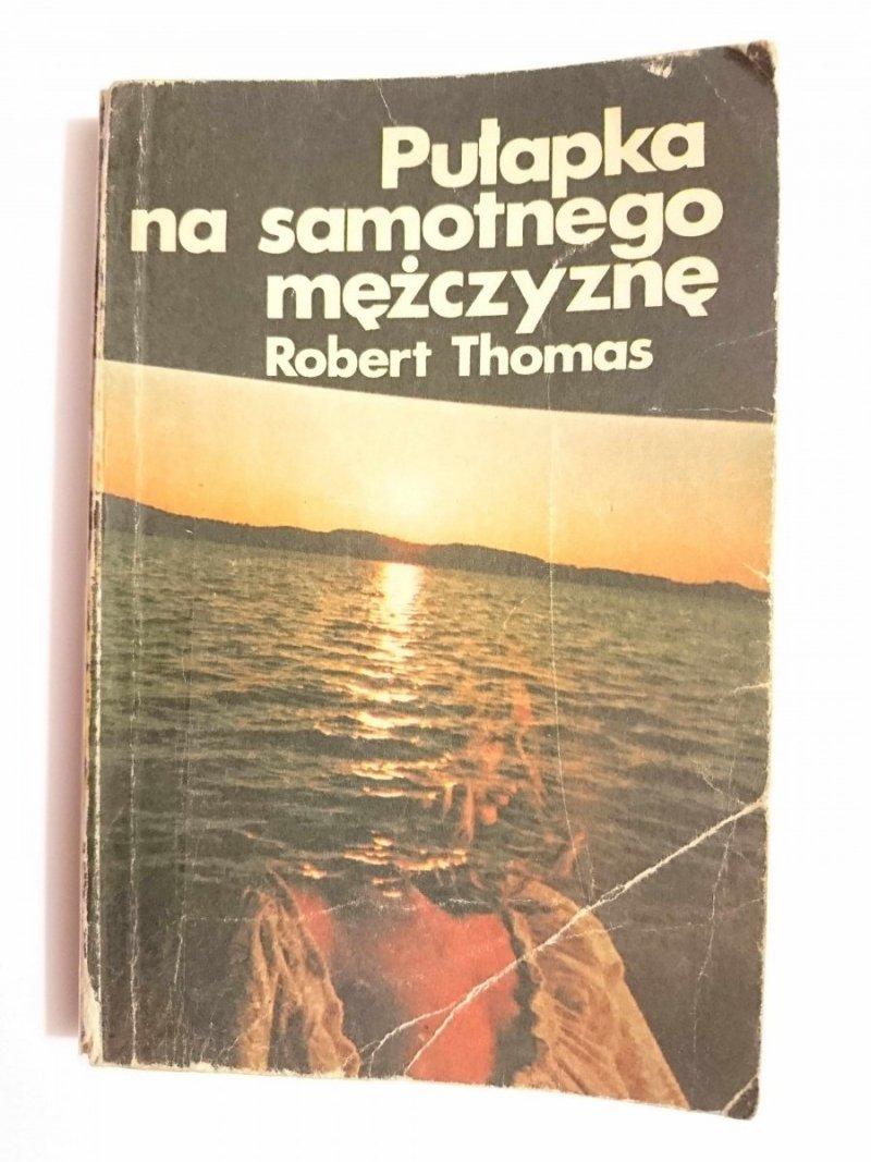 PUŁAPKA NA SAMOTNEGO MĘŻCZYZNĘ - Robert Thomas 1983